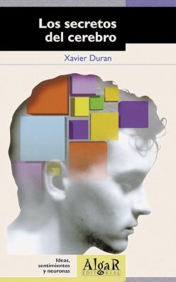 Los secretos del cerebro.Ideas, sentimientos y neuronas
