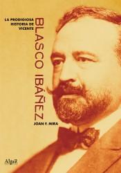 La prodigiosa historia de Vicente Blasco Ibáñez